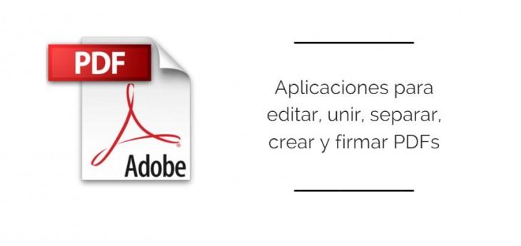Aplicaciones para editar, unir, separar, transformar y firmar PDF